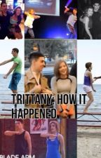 Trittany: How It Happened by jileyxtrittanylove