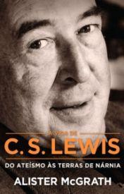A vida de C. S. Lewis: Do ateísmo às terras de Nárnia - Alister E. McGrath by LeticiaVitoria10