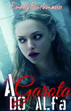 A Garota Do Alfa (Livro 1) by EmellyBuchmann