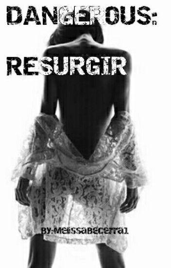 DANGEROUS: RESURGIR