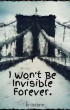 I Won't Be Invisible Forever. by kriistenn