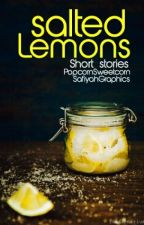 Salted Lemons: Short Stories + One Shots (#wattys2016) by PopcornSweetcorn