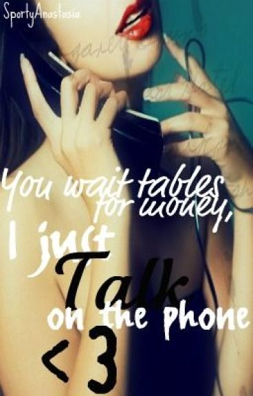You wait tables for money, I just talk on the phone <3