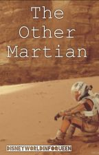 The Other Martian [ON HOLD INDEFINITELY] by DisneyWorldInfoQueen