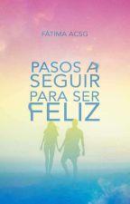 Pasos a seguir para ser feliz  by FatimaAcsg