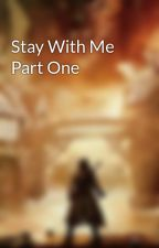 Stay With Me Part One by Piggynote6