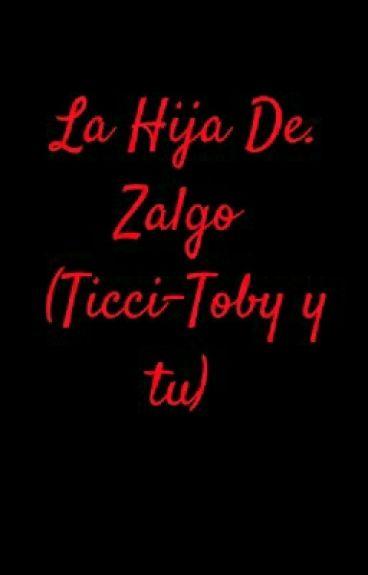 La Hija De Zalgo (Ticci-Toby y tu)