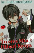 Tu Eres Mia //Hibari Kyoya by RedButterfly998