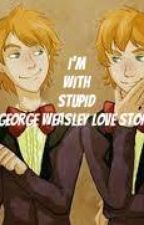 I'm With Stupid(George Weasley Love Story) by IAmKatosauras