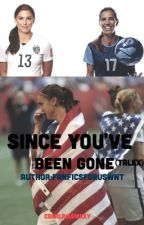 Since You've Been Gone by fanficsforuswnt