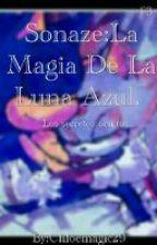 Sonaze: La Magia De La Luna Azul.(TERMINADA)  by Chloemagic29