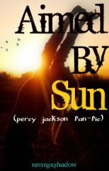 Aimed By Sun -1- (Percy Jackson Fanfic) by RavensXShadow