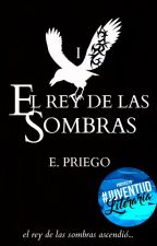 El rey de las sombras  ST I   #JuventudLiteraria  by TiamatAshriver