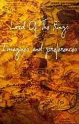 Lord Of The Rings Imagines And Preferences by rednecknerd2001