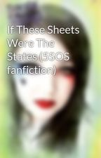 If These Sheets Were The States (5SOS fanfiction) by katkatykathryn