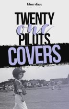 Twenty One Pilots Covers! by blurryface