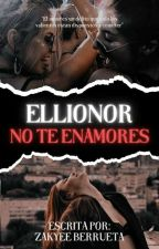 Ellionor, No Te Enamores. (IP#5) by zakyeeb