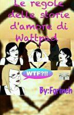 Le Regole delle Storie d'amore Di Wattpad by Fgrinch