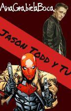 Jason Todd y Tu  by AnaGabrielaBoca