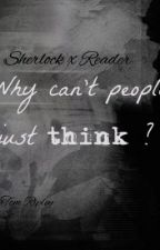 Why Can't People Just Think? ~ Sherlock x Reader. (FEMALE PRONOUNS) by TomRipley