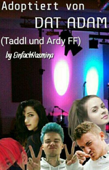 Adoptiert von DAT ADAM[Taddl Und Ardy FF] (Partner Ff Mit fanfiktion_time)