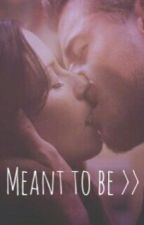 Meant to be by McSteamyyy