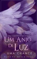 Um Anjo De Luz - Uma Chance - Livro 3 by HayaneHemmings