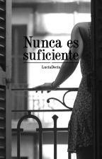 Nunca es suficiente by LuciaDecia