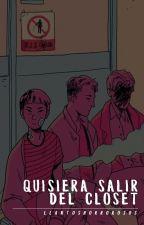 QUISIERA SALIR DEL CLOSET + GAY by llantoshorrorosos