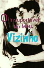 O Insuportavel Do Meu Vizinho  by NataliaFerreira165