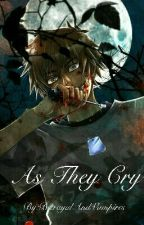 As They Cry  by BetrayalAndVampires