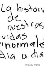 """La historia de nuestras vidas """"normales"""" día a día. by Atsu-Mina"""