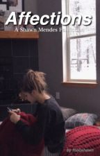 Affections - A Shawn Mendes Fan Fiction by foolishawn