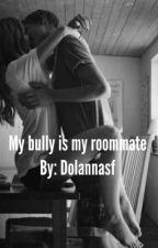 My bully is my roommate by Dolannasf