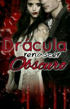 Drácula Renascer Obscuro. livro 2  by MelissaEmily