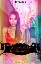 La Mujer De Los Tres Hermanos. by hxndss