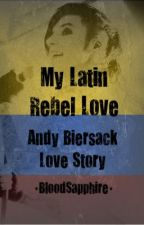 My Latin Rebel Love (Andy Biersack Love Story) by BloodSapphire