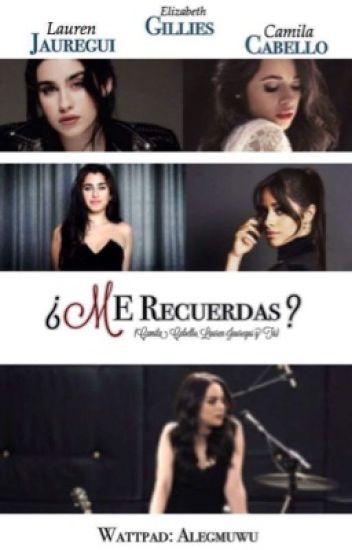 """""""¿Me Recuerdas?."""" -(Camila Cabello, Lauren Jauregui Y Tu.)"""