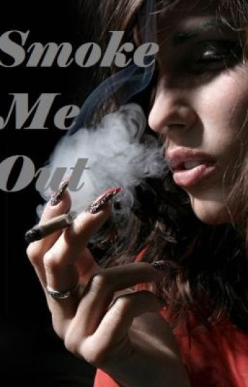 Smoke Me Out (Finished!)