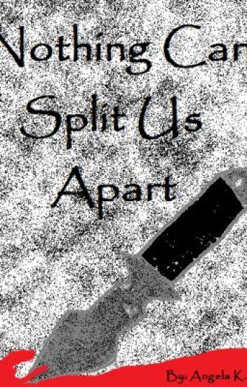 Nothing Can Split Us Apart