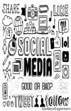 Social Media: Good or Bad? by EndlessEagerness
