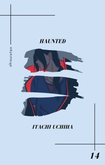 haunted » uchiha itachi