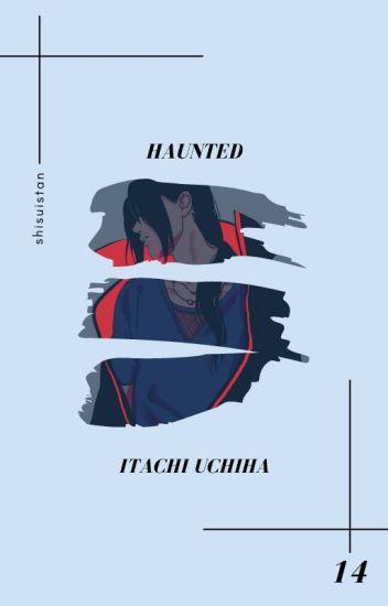 haunted » uchiha itachi