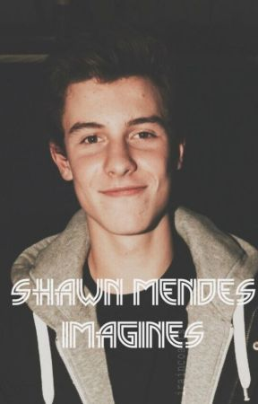 Shawn Mendes Imagines by Potterhead_leyendo