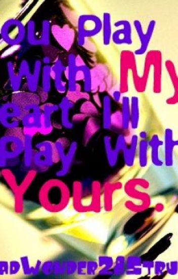 You Play With My Heart, I'll Play With Yours