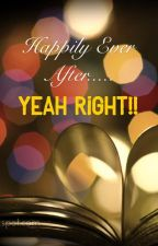 Happily Ever After.... Yeah Right!! by middayreader