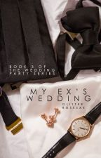 My Ex's Wedding (Book #3) by glitterRosesxx