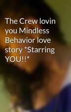 The Crew lovin you Mindless Behavior love story *Starring YOU!!* by JayjayTOOCUTE143