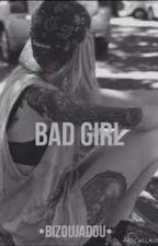 Bad Girl **totalement désintéresser** by DakotaMendes