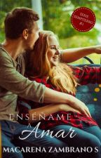 Enséñame a amar (SS#1) (VR#3) by allyouneedishope
